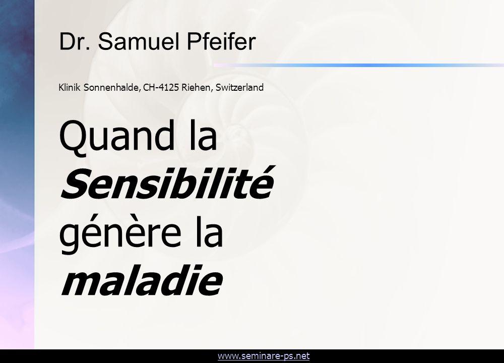 www.seminare-ps.net Quand la Sensibilité génère la maladie Dr. Samuel Pfeifer Klinik Sonnenhalde, CH-4125 Riehen, Switzerland
