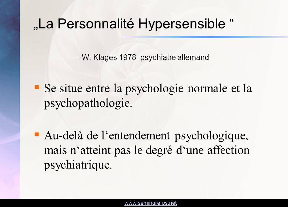 www.seminare-ps.net La Personnalité Hypersensible –W. Klages 1978 psychiatre allemand Se situe entre la psychologie normale et la psychopathologie. Au