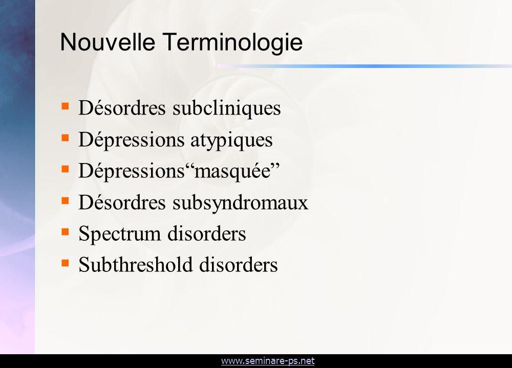 www.seminare-ps.net Nouvelle Terminologie Désordres subcliniques Dépressions atypiques Dépressionsmasquée Désordres subsyndromaux Spectrum disorders S