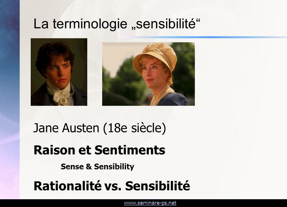 www.seminare-ps.net Jane Austen (18e siècle) Raison et Sentiments Sense & Sensibility Rationalité vs. Sensibilité La terminologie sensibilité