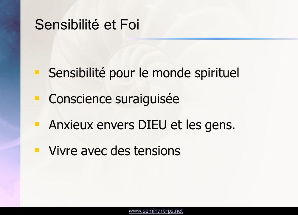 www.seminare-ps.net Sensibilité et Foi Sensibilité pour le monde spirituel Conscience suraiguisée Anxieux envers DIEU et les gens. Vivre avec des tens