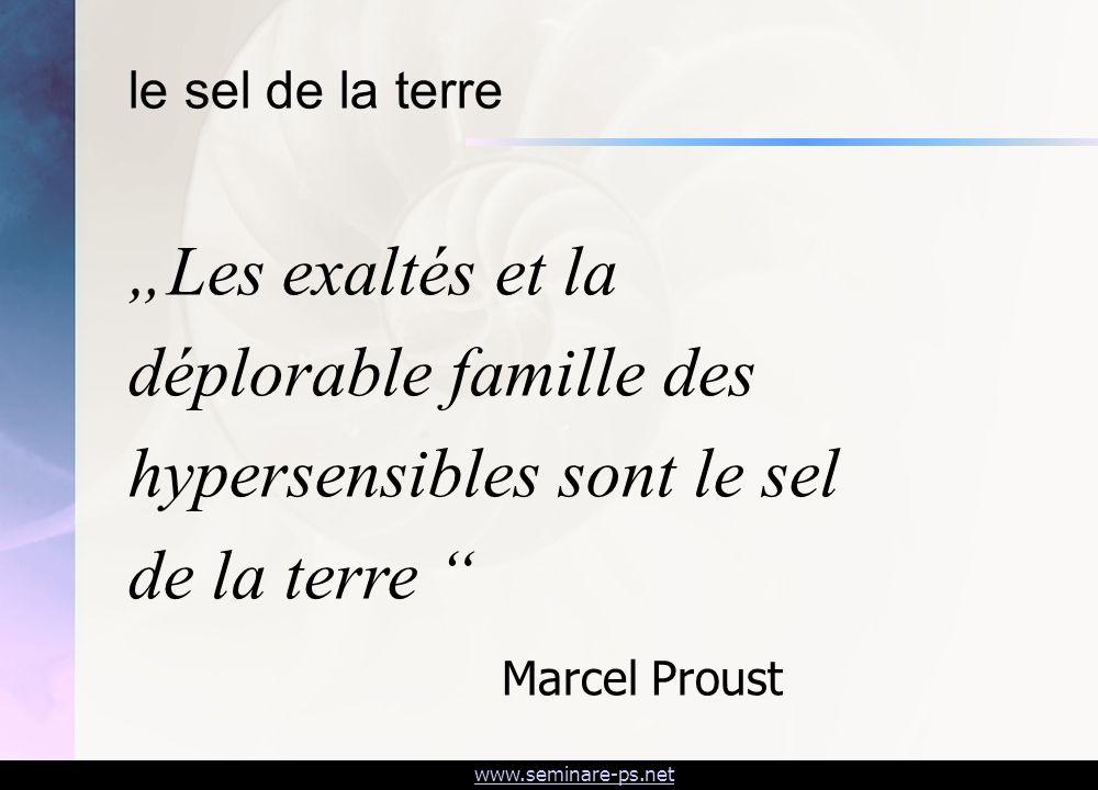 www.seminare-ps.net Les exaltés et la déplorable famille des hypersensibles sont le sel de la terre Marcel Proust le sel de la terre
