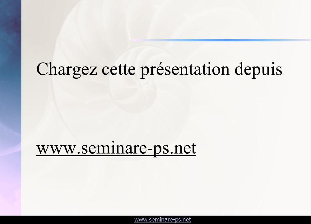 www.seminare-ps.net Chargez cette présentation depuis www.seminare-ps.net