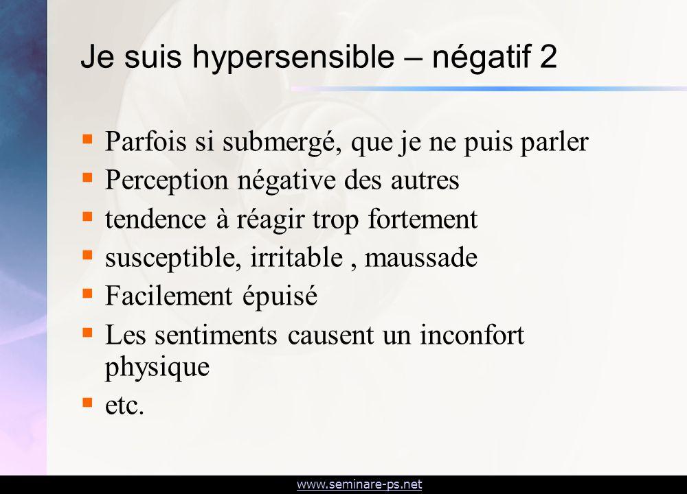 www.seminare-ps.net Je suis hypersensible – négatif 2 Parfois si submergé, que je ne puis parler Perception négative des autres tendence à réagir trop