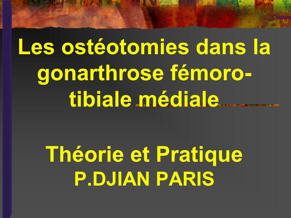 Les ostéotomies dans la gonarthrose fémoro- tibiale médiale Théorie et Pratique P.DJIAN PARIS