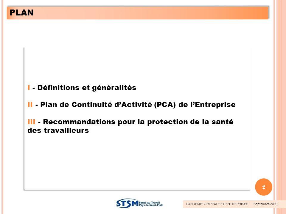 I - Définitions et généralités II - Plan de Continuité dActivité (PCA) de lEntreprise III - Recommandations pour la protection de la santé des travail