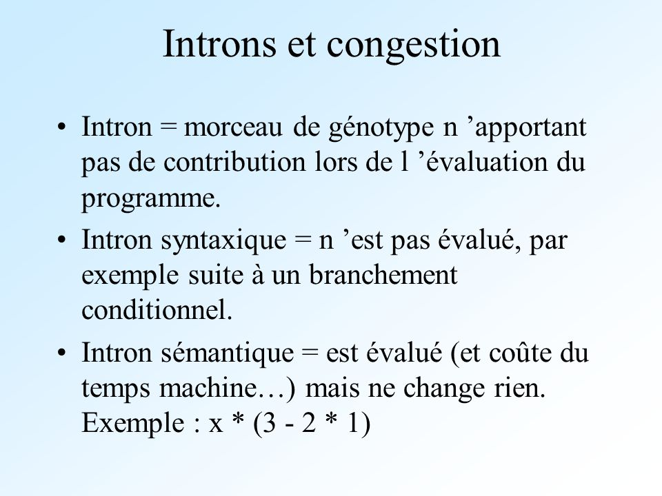 Introns et congestion Intron = morceau de génotype n apportant pas de contribution lors de l évaluation du programme. Intron syntaxique = n est pas év
