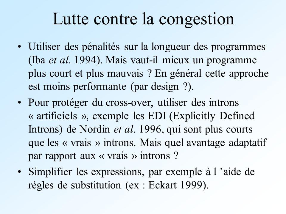 Lutte contre la congestion Utiliser des pénalités sur la longueur des programmes (Iba et al. 1994). Mais vaut-il mieux un programme plus court et plus