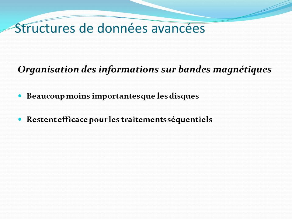 Structures de données avancées Organisation des informations sur bandes magnétiques Beaucoup moins importantes que les disques Restent efficace pour l