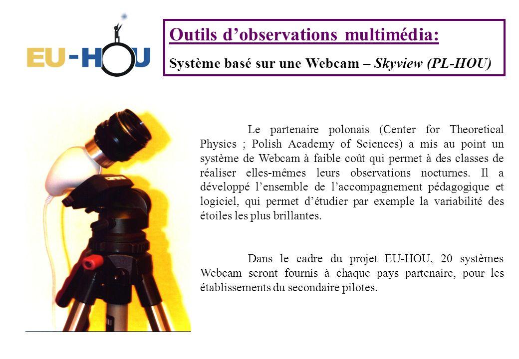 Outils dobservations multimédia: Système basé sur une Webcam – Skyview (PL-HOU) Le partenaire polonais (Center for Theoretical Physics ; Polish Academy of Sciences) a mis au point un système de Webcam à faible coût qui permet à des classes de réaliser elles-mêmes leurs observations nocturnes.