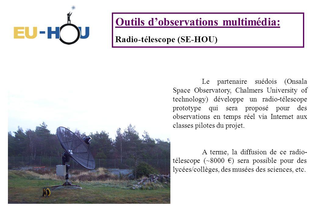 Outils dobservations multimédia: Radio-télescope (SE-HOU) Le partenaire suédois (Onsala Space Observatory, Chalmers University of technology) développe un radio-télescope prototype qui sera proposé pour des observations en temps réel via Internet aux classes pilotes du projet.