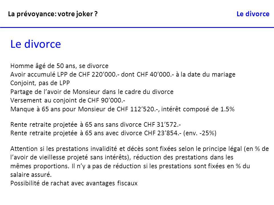 Le divorce Homme âgé de 50 ans, se divorce Avoir accumulé LPP de CHF 220000.- dont CHF 40000.- à la date du mariage Conjoint, pas de LPP Partage de la