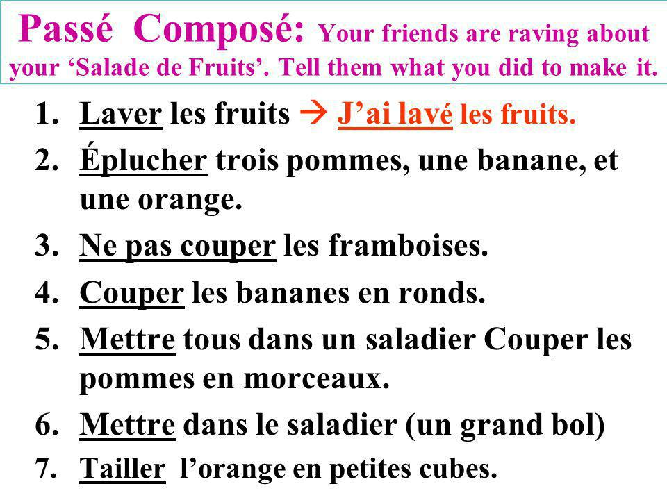 Passé Composé: Your friends are raving about your Salade de Fruits.
