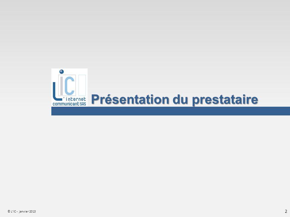 © LIC - janvier 2013 2 Présentation du prestataire