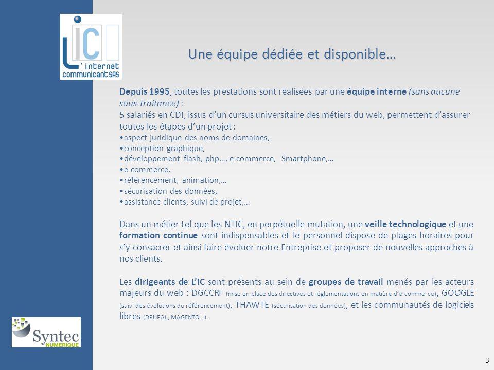 © LIC - Avril 2010 3 Une équipe dédiée et disponible… Une équipe dédiée et disponible… Depuis 1995, toutes les prestations sont réalisées par une équi