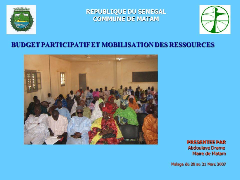 BUDGET PARTICIPATIF ET MOBILISATION DES RESSOURCES PRESENTEE PAR Abdoulaye Drame Abdoulaye Drame Maire de Matam Malaga du 28 au 31 Mars 2007 Malaga du