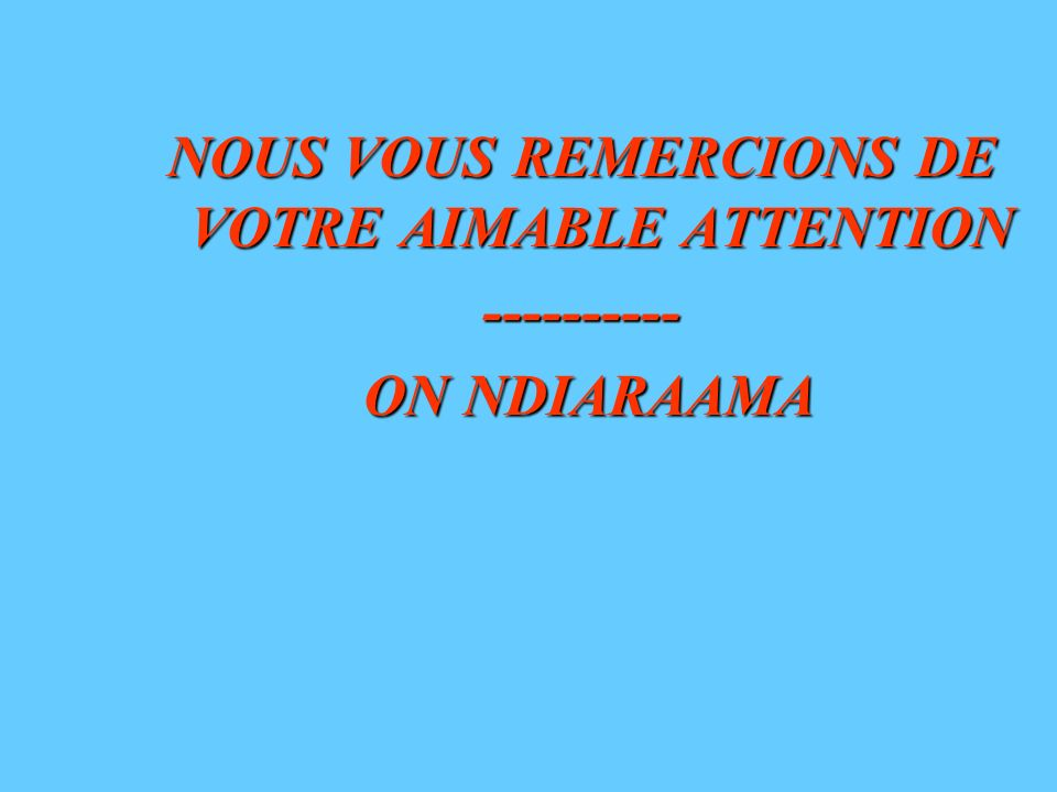 NOUS VOUS REMERCIONS DE VOTRE AIMABLE ATTENTION ---------- ON NDIARAAMA ON NDIARAAMA