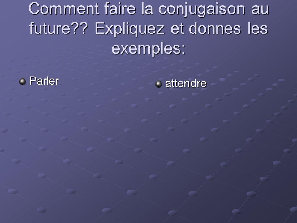 Conjugaison: Prenez linfinitive +ajoutez les terminaisons.