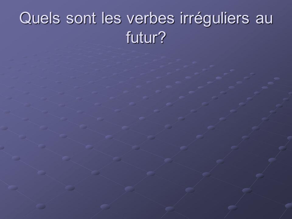 Quels sont les verbes irréguliers au futur?