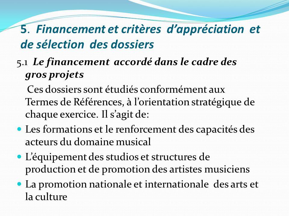 5. Financement et critères dappréciation et de sélection des dossiers 5.1 Le financement accordé dans le cadre des gros projets Ces dossiers sont étud