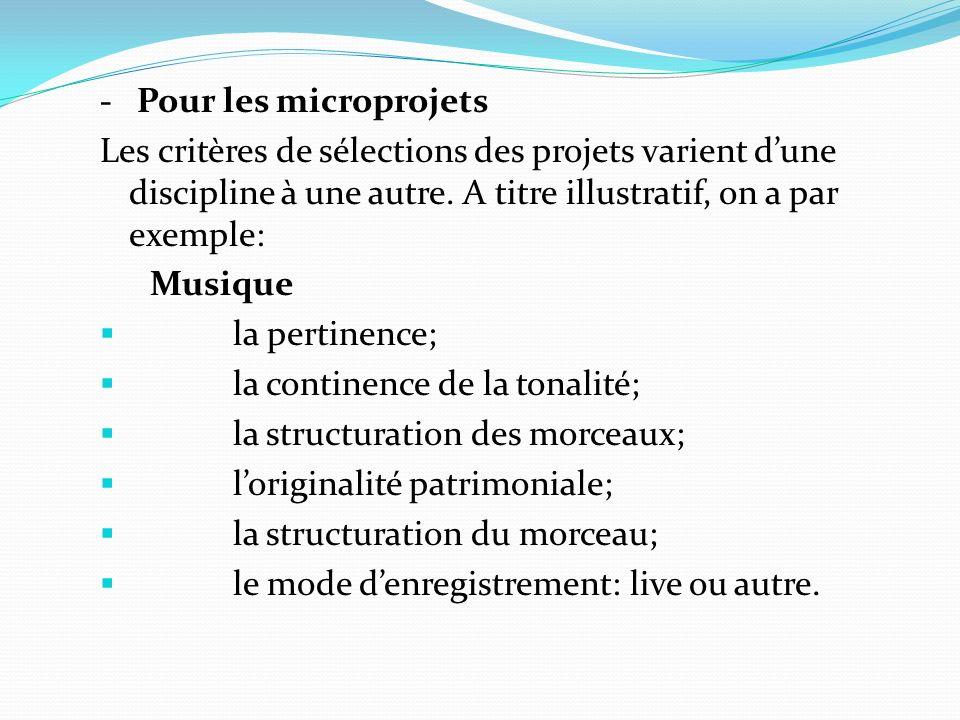 - Pour les microprojets Les critères de sélections des projets varient dune discipline à une autre. A titre illustratif, on a par exemple: Musique la