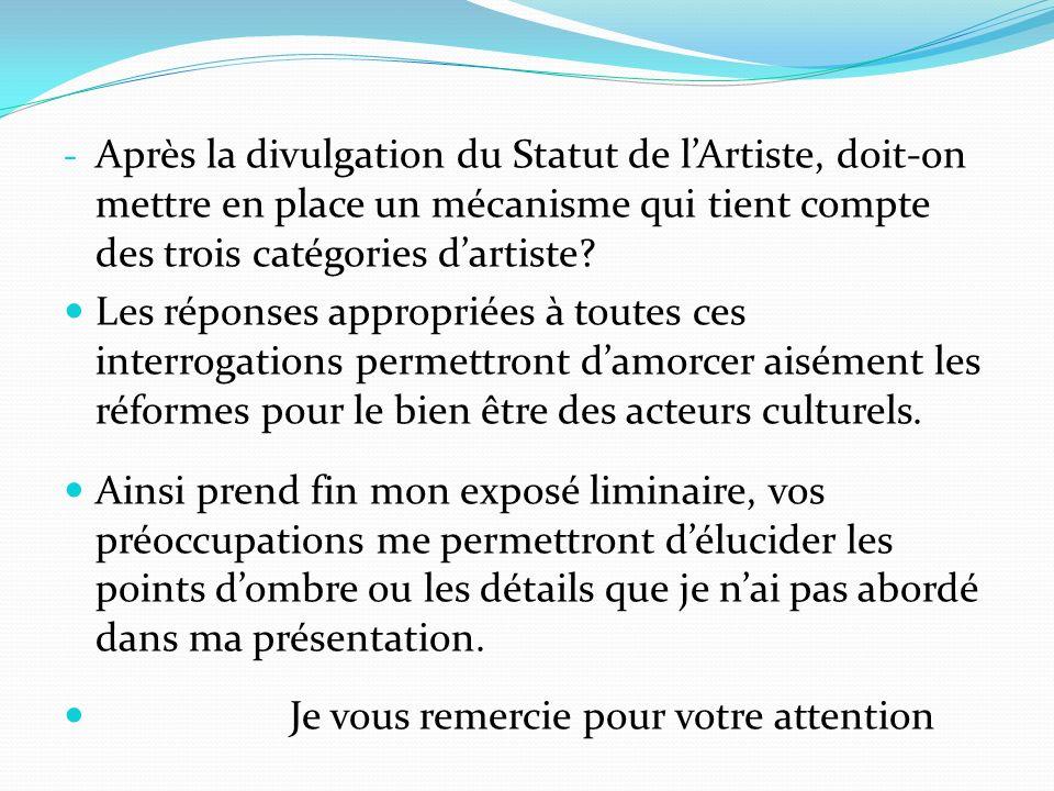 - Après la divulgation du Statut de lArtiste, doit-on mettre en place un mécanisme qui tient compte des trois catégories dartiste.