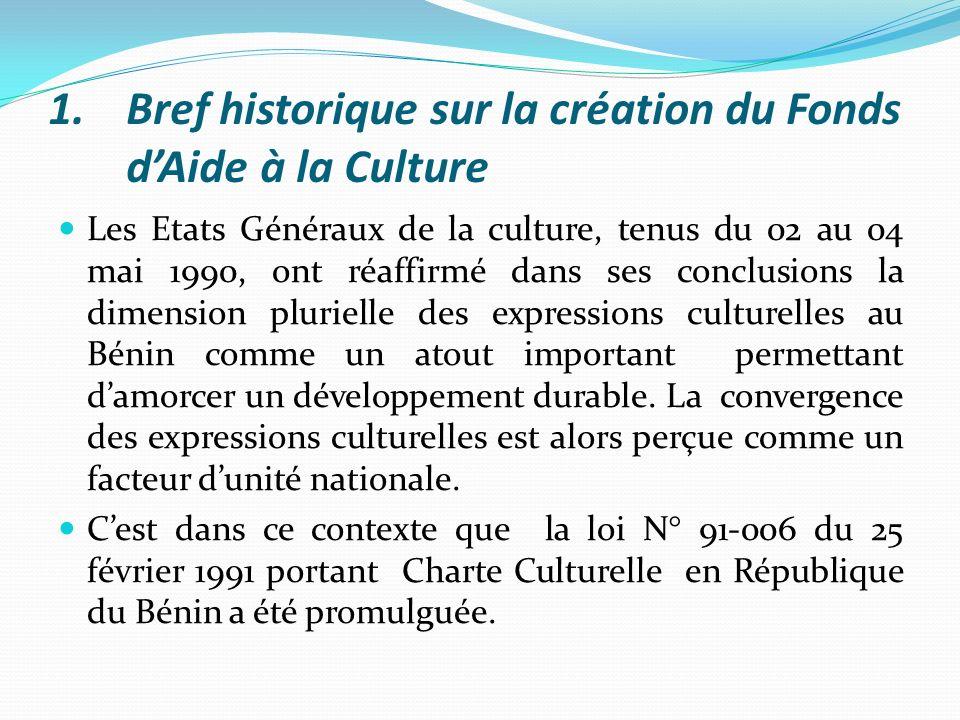 Le Fonds, dénommé initialement Fonds dAide à la Culture et aux Loisirs, a été créé par décret N°92-242 du 24 août 1992, à la suite de la promulgation de la Charte Culturelle du Bénin.