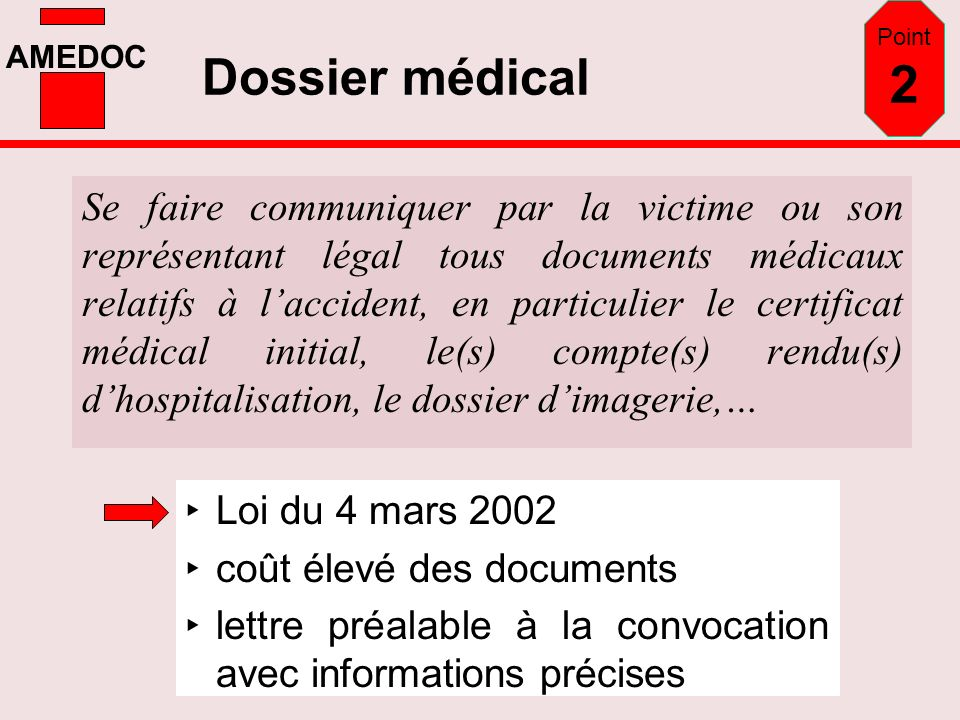 AMEDOC Dossier médical Se faire communiquer par la victime ou son représentant légal tous documents médicaux relatifs à laccident, en particulier le c
