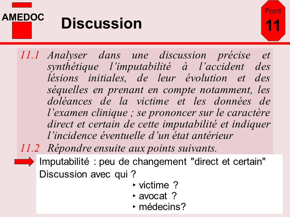 AMEDOC Discussion 11.1Analyser dans une discussion précise et synthétique limputabilité à laccident des lésions initiales, de leur évolution et des sé
