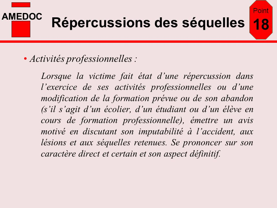 AMEDOC Répercussions des séquelles Activités professionnelles : Lorsque la victime fait état dune répercussion dans lexercice de ses activités profess