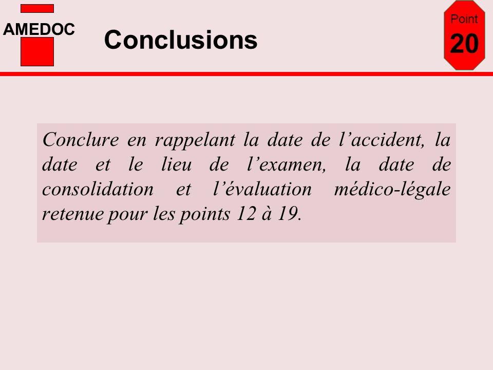 AMEDOC Conclusions Conclure en rappelant la date de laccident, la date et le lieu de lexamen, la date de consolidation et lévaluation médico-légale re