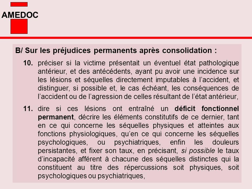 AMEDOC B/ Sur les préjudices permanents après consolidation : 10.préciser si la victime présentait un éventuel état pathologique antérieur, et des ant