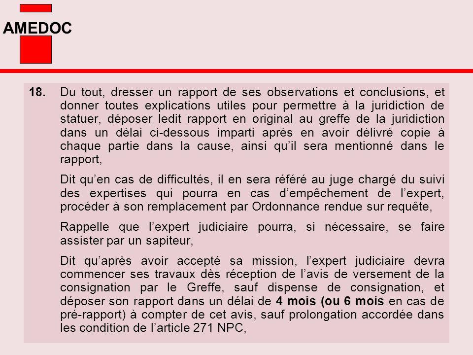 AMEDOC 18.Du tout, dresser un rapport de ses observations et conclusions, et donner toutes explications utiles pour permettre à la juridiction de stat