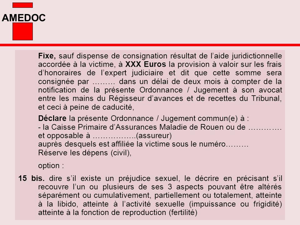 AMEDOC Fixe, sauf dispense de consignation résultat de laide juridictionnelle accordée à la victime, à XXX Euros la provision à valoir sur les frais d