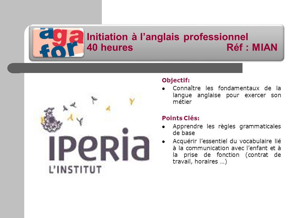 Initiation à langlais professionnel 40 heures Réf : MIAN Objectif: Connaître les fondamentaux de la langue anglaise pour exercer son métier Points Clé