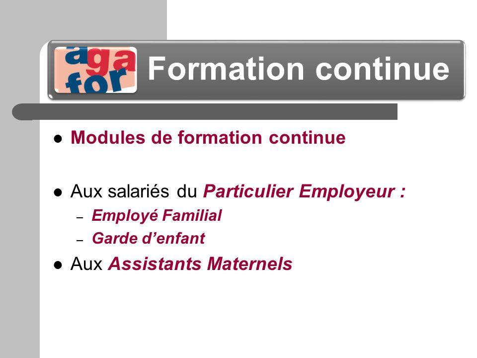 Formation continue Modules de formation continue Aux salariés du Particulier Employeur : – Employé Familial – Garde denfant Aux Assistants Maternels