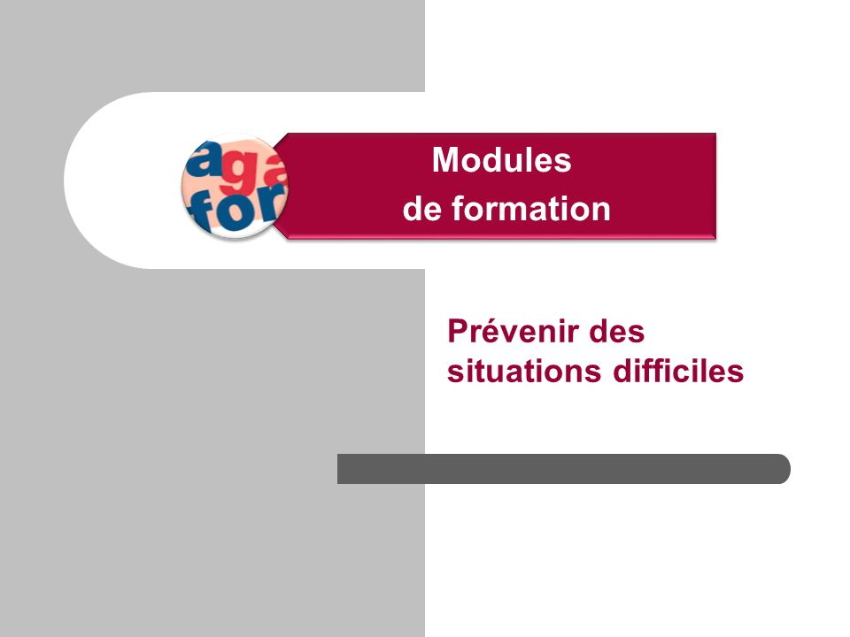 Prévenir des situations difficiles Modules de formation