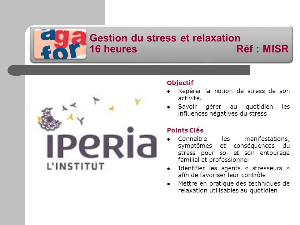 Gestion du stress et relaxation 16 heures Réf : MISR Objectif Repérer la notion de stress de son activité. Savoir gérer au quotidien les influences né