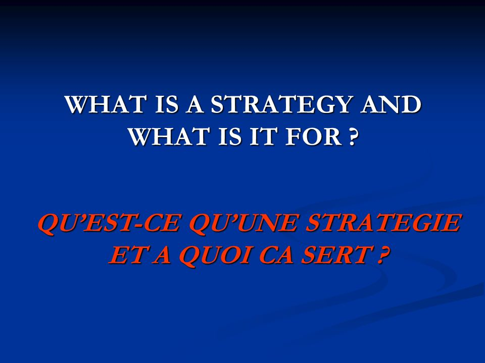 WHAT IS A STRATEGY AND WHAT IS IT FOR QUEST-CE QUUNE STRATEGIE ET A QUOI CA SERT