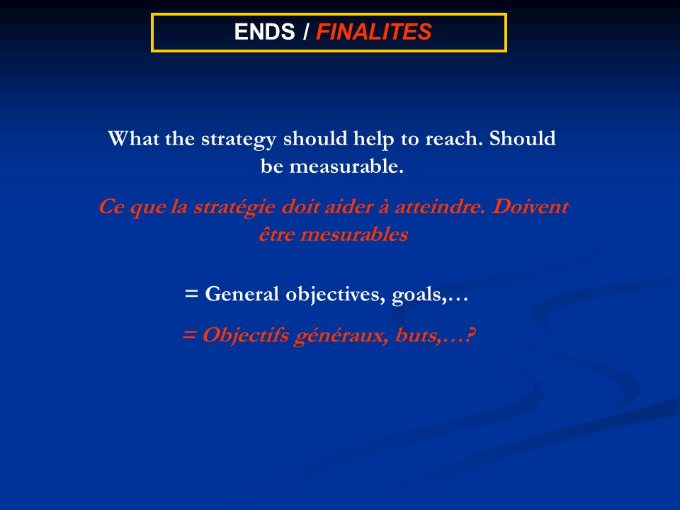 ENDS / FINALITES What the strategy should help to reach.