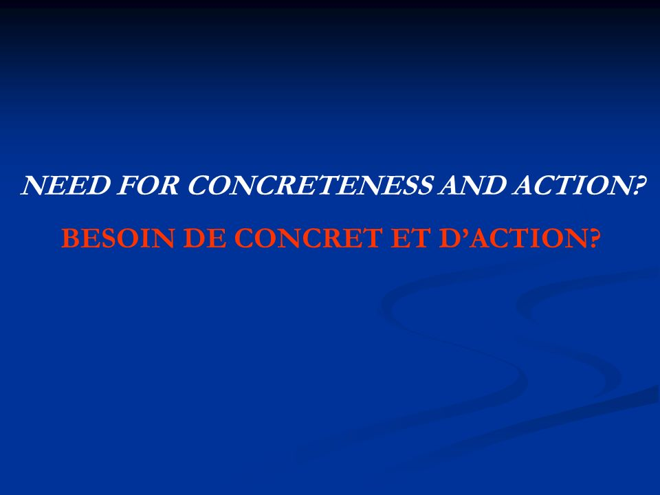 NEED FOR CONCRETENESS AND ACTION BESOIN DE CONCRET ET DACTION