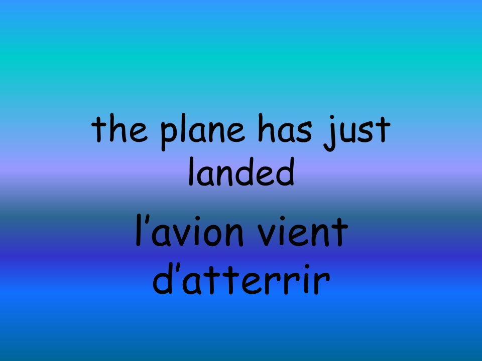 the plane has just landed lavion vient datterrir