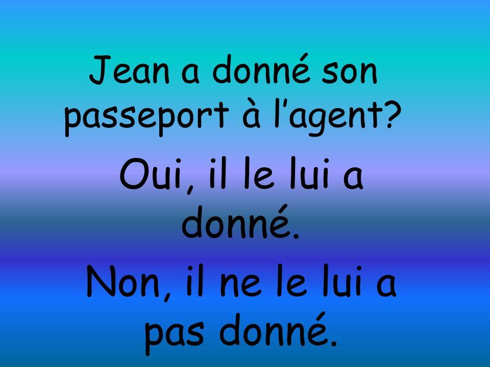 Jean a donné son passeport à lagent? Oui, il le lui a donné. Non, il ne le lui a pas donné.
