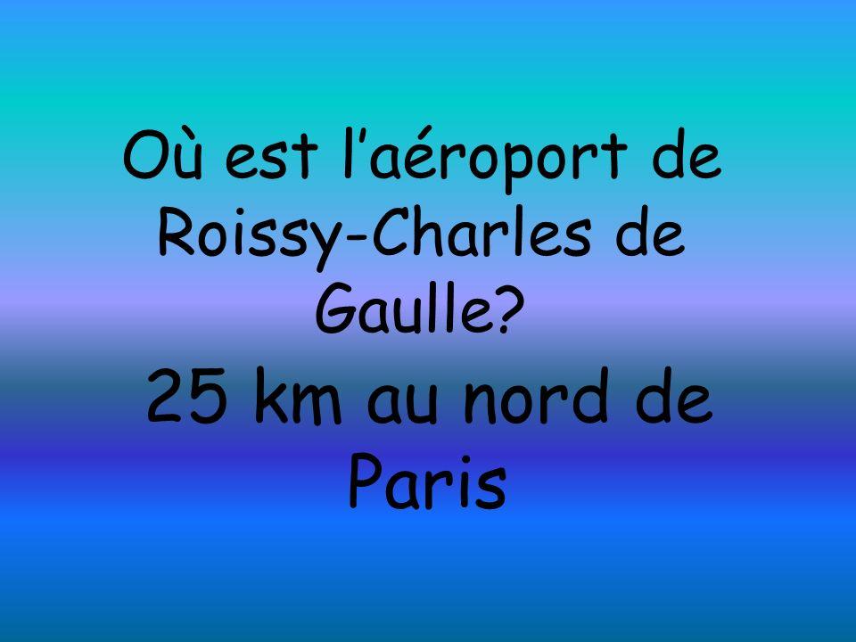 Où est laéroport de Roissy-Charles de Gaulle? 25 km au nord de Paris