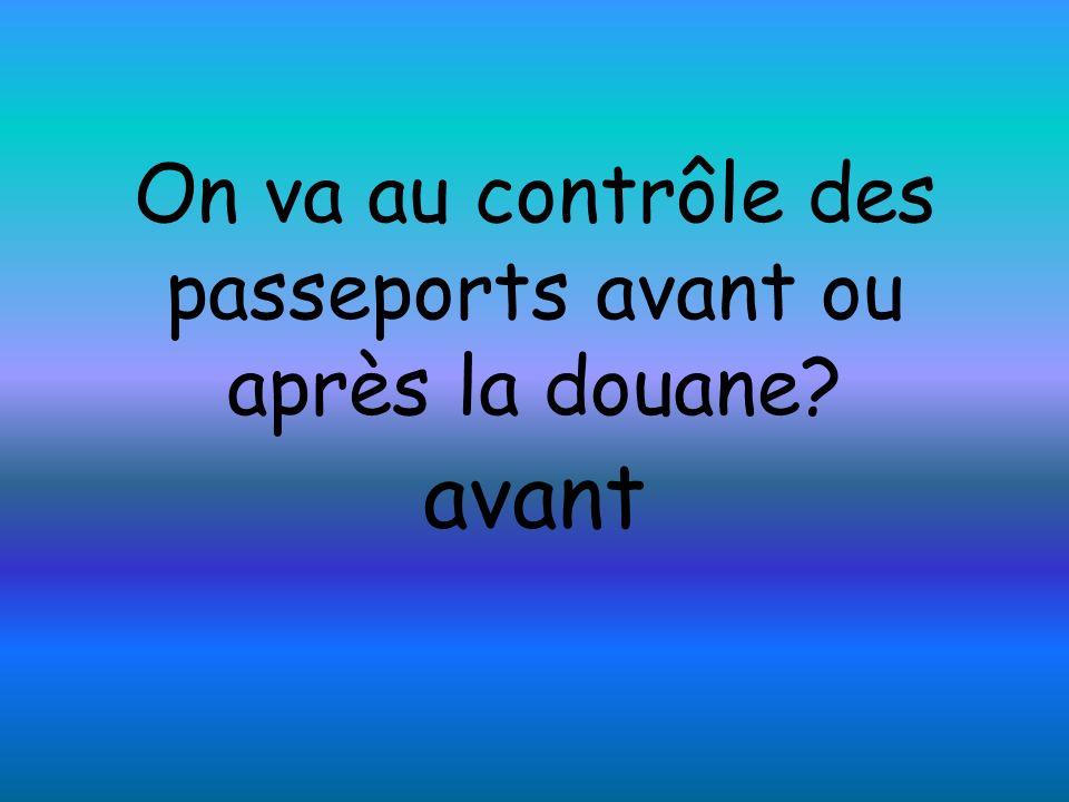 On va au contrôle des passeports avant ou après la douane? avant