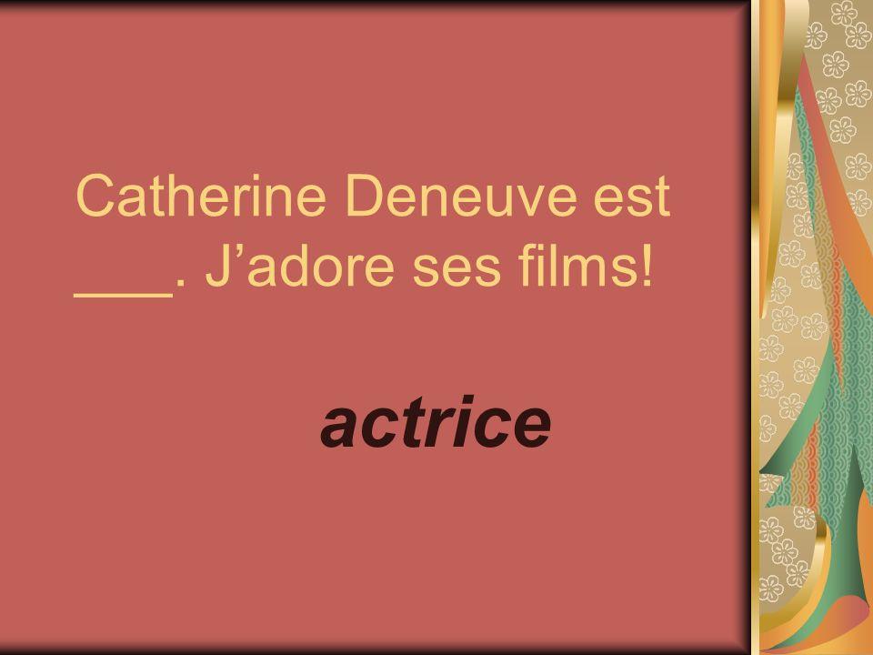 Catherine Deneuve est ___. Jadore ses films! actrice