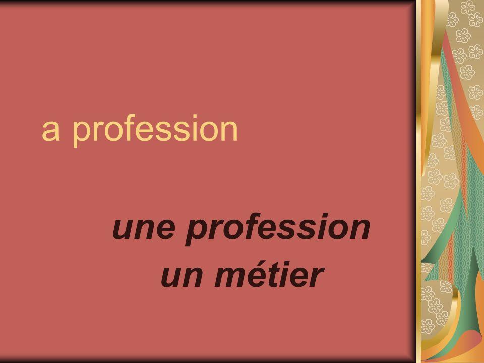 a profession une profession un métier