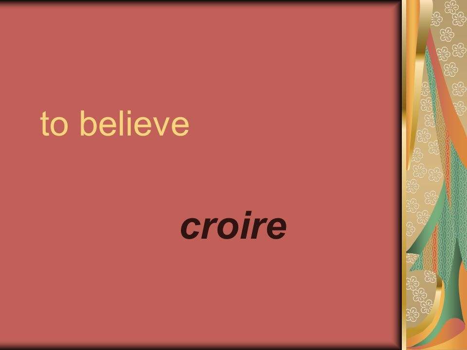 to believe croire
