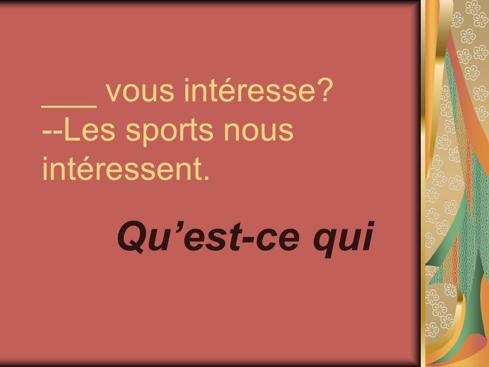 ___ vous intéresse? --Les sports nous intéressent. Quest-ce qui