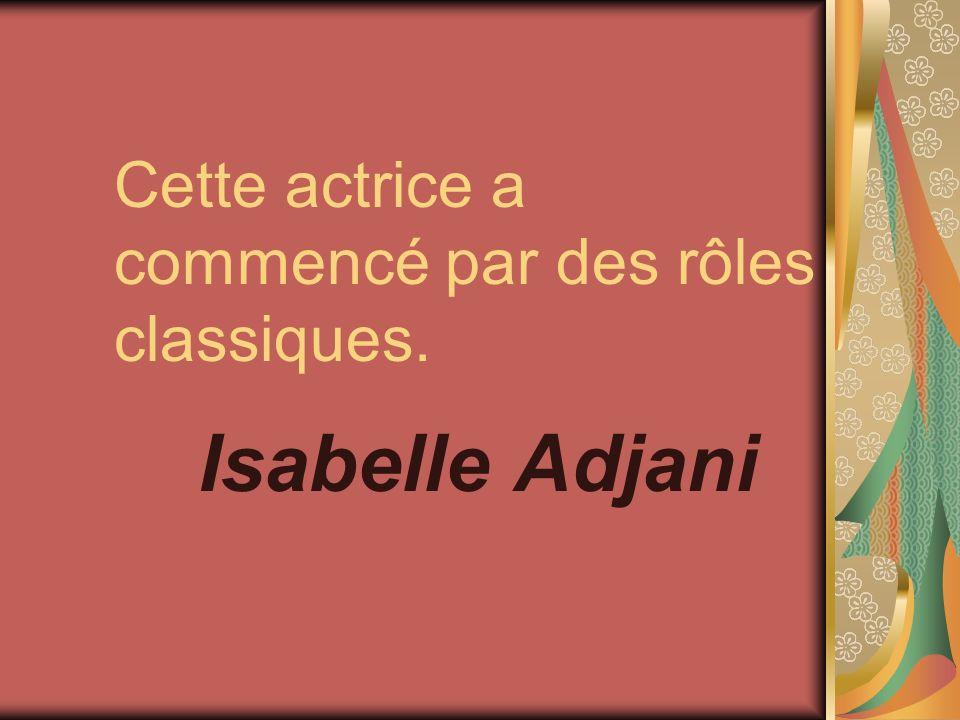 Cette actrice a commencé par des rôles classiques. Isabelle Adjani